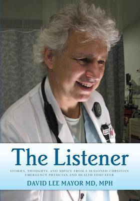 The Listener: (Black and White Edition) Stories, Thoughts, and Advice from a Seasoned Christian Emergency Physician and Health Educator