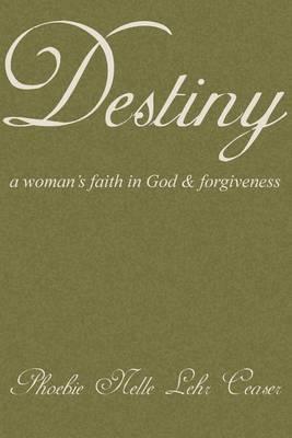 Destiny: A Woman's Faith in God and Forgiveness