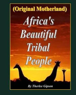 Africa's Beautiful Tribal People: (Original Motherland)