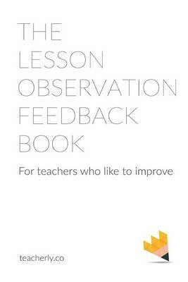 The Lesson Observation Feedback Book for Teachers