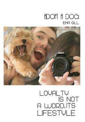 Adopt a Dog: Loyalty Is Not a Word Its Lifestyle