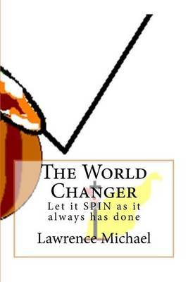 The World Changer: Let It Spin as It Always Has Done