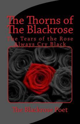The Thorns of the Blackrose: The Tears of the Rose Are Always Black