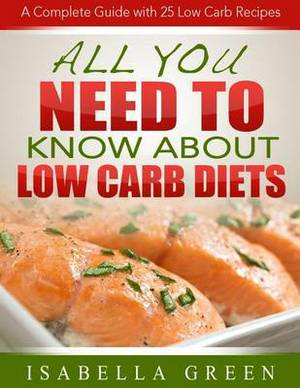 All You Need to Know about Low Carb Diets: A Complete Guide with 25 Low Carb Recipes