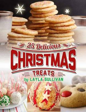 Delicious Christmas Treats: Includes 25 Recipes