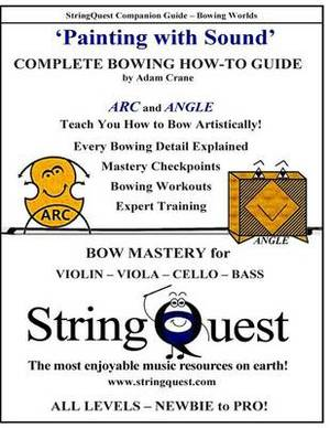 Painting with Sound -- Complete Bowing How-To Guide: Stringquest Companion Guide -- Bowing Worlds