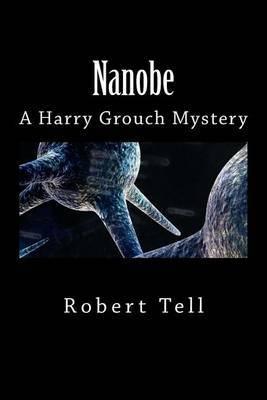 Nanobe: A Harry Grouch Mystery