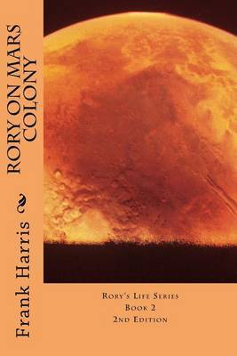 Rory on Mars Colony: 2nd Edition: Book 2: Rory's Life