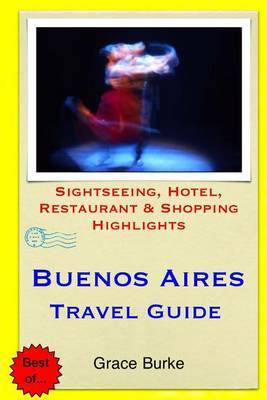 Buenos Aires Travel Guide: Sightseeing, Hotel, Restaurant & Shopping Highlights