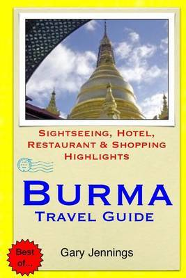 Burma Travel Guide: Sightseeing, Hotel, Restaurant & Shopping Highlights