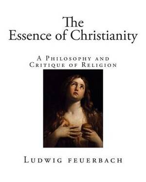 The Essence of Christianity: A Philosophy and Critique of Religion