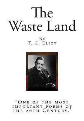 The Waste Land: 'One of the Most Important Poems of the 20th Century.'