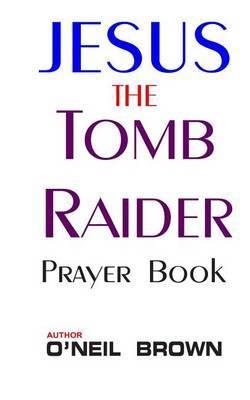 Jesus the Tomb Raider: Prayer Book