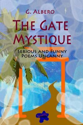 The Gate Mystique: Serious and Funny Poems Uncanny