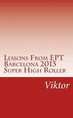 Lessons from Ept Barcelona 2013 Super High Roller