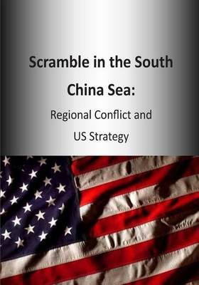 Scramble in the South China Sea: Regional Conflict and Us Strategy