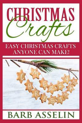 Christmas Crafts: Easy Christmas Crafts Anyone Can Make!