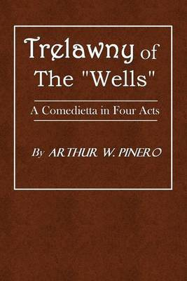 Trelawny of the Wells: A Comedietta in Four Acts