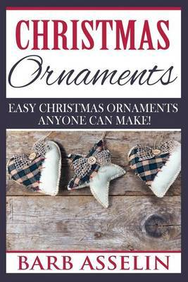 Christmas Ornaments: Easy Chrstmas Ornaments Anyone Can Make!