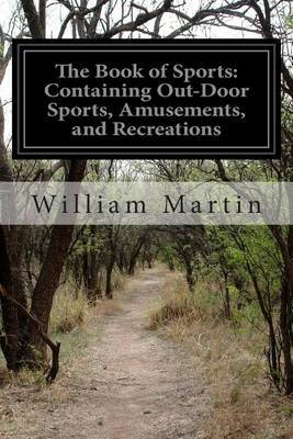 The Book of Sports: Containing Out-Door Sports, Amusements, and Recreations