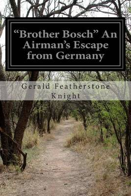 Brother Bosch an Airman's Escape from Germany