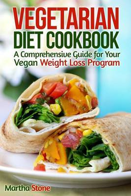 Vegetarian Diet Cookbook: A Comprehensive Guide for Your Vegan Weight Loss Program