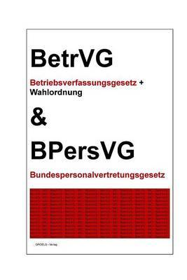 Betrvg Und Bpersvg: Betriebsverfassungsgesetz Und Bundespersonalvertretungsgesetz