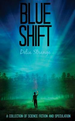 Blue Shift: A Collection of Speculative & Science Fiction