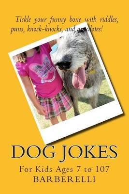 Dog Jokes: For Kids Ages 7 to 107