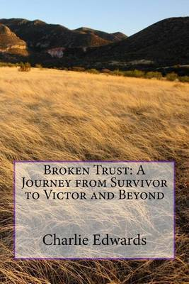 Broken Trust: A Journey from Survivor to Victor and Beyond