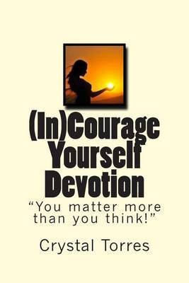 (In)Courage Yourself Devotion: You Matter More Than You Think!