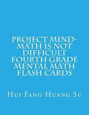 Project Mind-Math Is Not Difficult Fourth Grade Mental Math Flash Cards