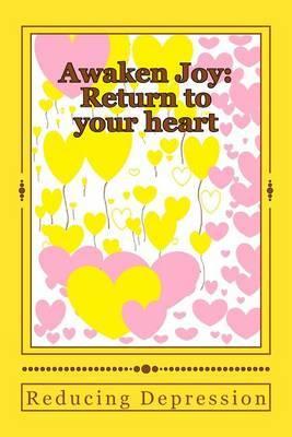 Awaken Joy: Return to Your Heart: Reducing Depression