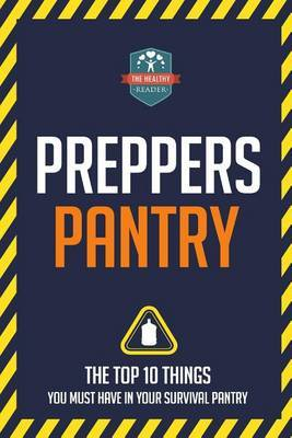 Preppers Pantry: The Top 10 Things You Must Have in Your Survival Pantry