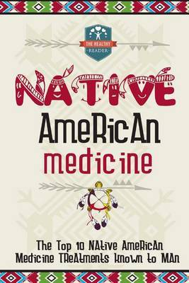 Native American Medicine: The Top 10 Native American Medicine Treatments Known to Man