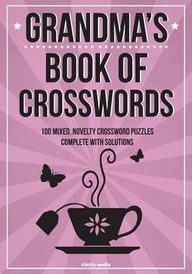 Grandma's Book of Crosswords: 100 Novelty Crossword Puzzles
