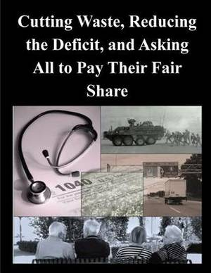 Cutting Waste, Reducing the Deficit, and Asking All to Pay Their Fair Share