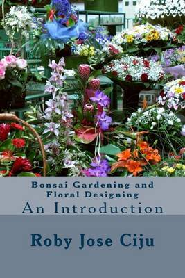 Bonsai Gardening and Floral Designing: An Introduction