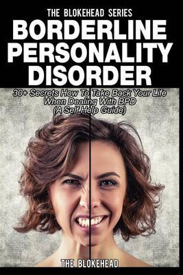 Borderline Personality Disorder: 30+ Secrets How to Take Back Your Life When Dealing with Bpd ( a Self Help Guide)