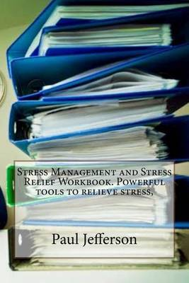 Stress Management and Stress Relief Workbook