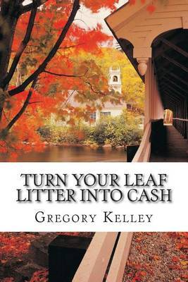 Turn Your Leaf Litter Into Cash