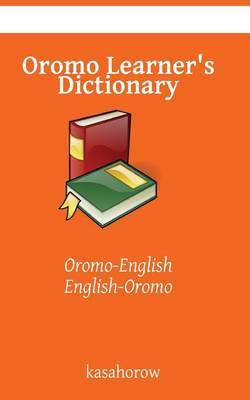 Oromo Learner's Dictionary: Oromo-English, English-Oromo