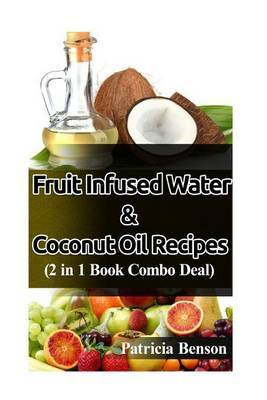Coconut Oil Recipes & Fruit Infused Water  : (2 in 1 Book Combo Deal)