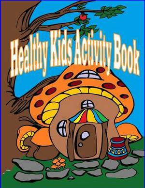 Healthy Kids Activity Book: Introducing Molly Mushroom