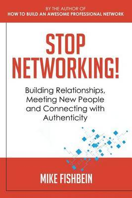 Stop Networking! Relationship Building, Meeting New People and Connecting with Authenticity