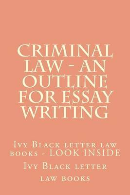 Criminal Law - An Outline for Essay Writing: Ivy Black Letter Law Books - Look Inside