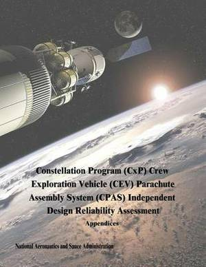 Constellation Program (Cxp) Crew Exploration Vehicle (CEV) Parachute Assembly System (CPAs) Independent Design Reliability Assessment: Appendices