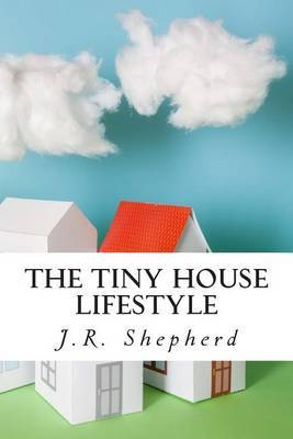 The Tiny House Lifestyle: Live More with Less