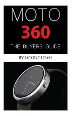 Moto 360: The Buyers Guide
