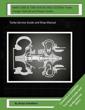 BMW 530d & 730d 454191-0001 Gt2556v Turbocharger Rebuild and Repair Guide  : Turbo Service Guide and Shop Manual